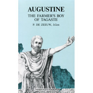 Augustine: The Farmer's Boy of Tagaste by P. De Zeeuw
