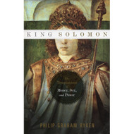 King Solomon: The Temptations of Money, Sex, and Power by Philip Graham Ryken