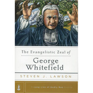 The Evangelistic Zeal of George Whitefield by Steven J. Lawson