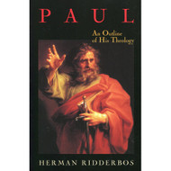 Paul: An Outline of His Theology by Herman Ridderbos