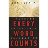Every Word Counts: Inerrant Infallible Unchanging by Tom Barnes