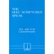 The Holy Scriptures Speak by R.E. & EM Lauxstermann