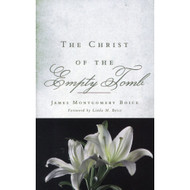 The Christ of the Empty Tomb by James Montgomery Boice