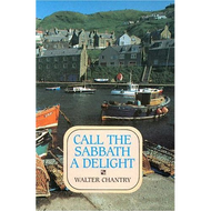 Call the Sabbath a Delight by Walter J. Chantry (Paperback)