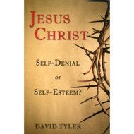 Jesus Christ: Self-Denial or Self-Esteem by David Tyler