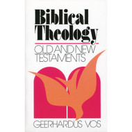 Biblical Theology: Old & New Testament by Geerhardus Vos