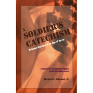 A Soldier's Catechism:Virtuous Warriors in an Age of Terror by Michael E. Cannon