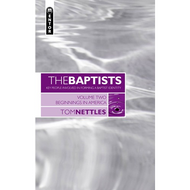 The Baptists: Beginnings in America, Vol. 2 by Tom Nettles (Hardcover)