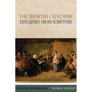 The Shorter Catechism Explained from Scripture (Puritan Paperbacks) by Thomas Vincent