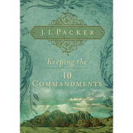Keeping the Ten Commandments by J.I. Packer (Paperback)