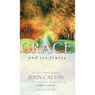 Grace and Its Fruits: Selections from John Calvin on the Pastoral Epistles