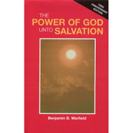 The Power of God Unto Salvation by Benjamin B. Warfield