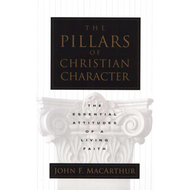 The Pillars of Christian Character by John MacArthur (Paperback)