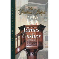 The Puritan Pulpit: James Ussher by  James Ussher