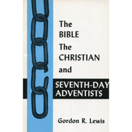 The Bible, the Christian, and Seventh-Day Adventists by Gordon R. Lewis
