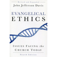 Evangelical Ethics: Issues Facing the Church Today (Fourth Edition) by John Jefferson Davis