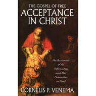 The Gospel of Free Acceptance in Christ by Cornelis P. Venema