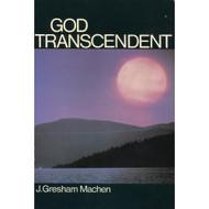 God Transcendent by J. Gresham Machen