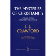 The Mysteries of Christianity: Revealed Truths Expounded and Defended by T. J. Crawford