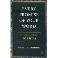 Every Promise of Your Word: The Gospel According to Joshua by Rhett P. Dodson