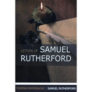 The Letters of Samuel Rutherford by Samuel Rutherford