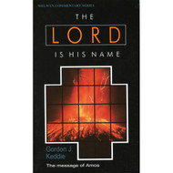 The Lord is His Name: The Message of Amos by Gordon J. Keddie