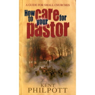 How to Care for Your Pastor: A Guide for Small Churches by Kent Philpott