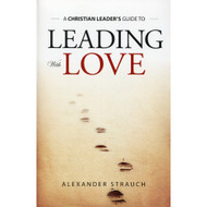 Leading With Love by Alexander Strauch