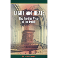 Light and Heat: The Puritan View of the Pulpit by R. Bruce Bickel