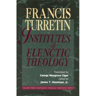 Institutes of Elenctic Theology (Volume 3 Eighteenth Through Twentieth Topics)