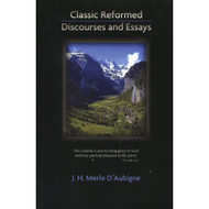 Classic Reformed Discourses and Essays by J.H. Merle D'Aubigne