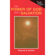 The Power of God Unto Salvation by Benjamin B. Warfield-