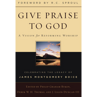 Give Praise to God by Philip Graham Ryken, Derek W. H. Thomas, J. Ligon Duncan, editors (Hardcover)