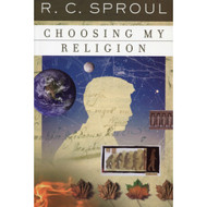 Choosing My Religion by R.C. Sproul