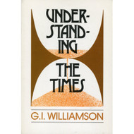 Understanding the Times by G. I. Williamson