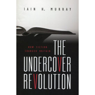 The Undercover Revolution: How Fiction Changed Britain by Iain H. Murray