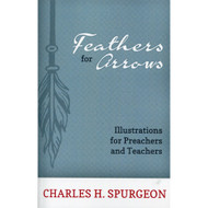 Feathers for Arrows: Illustrations for Preachers and Teachers