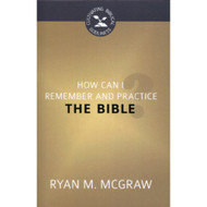 How Can I Remember and Practice the Bible? by Ryan M. McGraw