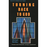 Turning Back to God: Hosea and Obadiah Simply Explained by Michael Bentley