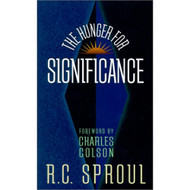 The Hunger for Significance (2nd Edition) by R.C. Sproul