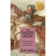 The Gagging of God: Christianity Confronts Pluralism by D.A. Carson