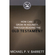 How Can I Grow in Holiness through Reading the Old Testament? (Cultivating Biblical Godliness)