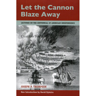 Let the Cannon Blaze Away: Lectures on the Centennial of American Independence