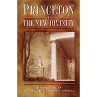Princeton vs. the New Divinity: The Meaning of Sin, Grace, Salvation, Revival