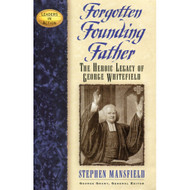 Forgotten Founding Father: The Heroic Legacy of George Whitefield
