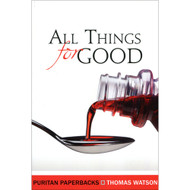 All Things for Good by Thomas Watson (Paperback)