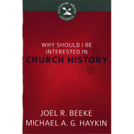 Why Should I Be Interested in Church History? (Cultivating Biblical Godliness)