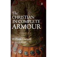 The Christian In Complete Armour by William Gurnall (Hardcover)