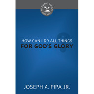 How Can I Do All Things For God's Glory? (Cultivating Biblical Godliness)