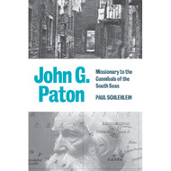John G. Paton: Missionary to the Cannibals of the South Seas
